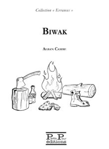 BIWAK bivouac roman par Alban Cambe errances